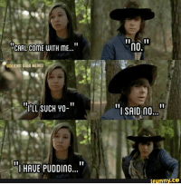 Walking Dead: CARL COME WITH ME...  WALKING DEAD MEMES  II  ILL SUCH YO  I HAUE PUDDING  no.  l SAID no  ifunny.CO