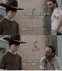 <(x)~Raven: CARL WHEN MAGGIE'S  BABY IS BORN.  WHATEVER YOU DO  BLOCK  DON'T SAY IT  HAS GLENN'S EYES! <(x)~Raven
