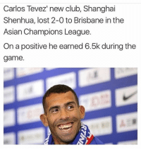 😂😂 tevez china: Carlos Tevez new club, Shanghai  Shenhua, lost 2-0 to Brisbane in the  Asian Champions League.  On a positive he earned 6.5k during the  game. 😂😂 tevez china
