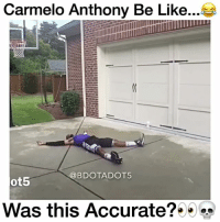 When he went on the ground 😂💀 @bdotadot5 - Follow (ME) @cleanestclipz for more! 🏀: Carmelo Anthony Be Like...  BDO TADOT5  ot5  Was this Accurate? When he went on the ground 😂💀 @bdotadot5 - Follow (ME) @cleanestclipz for more! 🏀