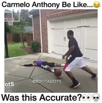 Lmao he just layed there😂 Carmelo - @bdotadot5 @cleanestclipz - Tag a Melo Fan! - Follow (ME) @overtimeplayz for more!: Carmelo Anthony Be Like...  @BDOTADOT5  ot5  Was this Accurate? Lmao he just layed there😂 Carmelo - @bdotadot5 @cleanestclipz - Tag a Melo Fan! - Follow (ME) @overtimeplayz for more!