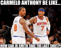 Carmelo Anthony Be Like...#Knicks Nation Credit: Deku La Situacion: CARMELO ANTHONY BE LIKE  ONBAMEMES  NEW  HOW CAN JR SMITH TAKE THE LAST SHOT Carmelo Anthony Be Like...#Knicks Nation Credit: Deku La Situacion