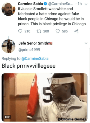 """Why isn't there a White Entertainment Television!"": Carmine Sabia@ @CarmineSa.. . 1 h  If Jussie Smollett was white and  fabricated a hate crime against fake  black people in Chicago he would be in  prison. This is black privilege in Chicago  210 п 200 585  Jefe Senor Smith  @prime1999  Replying to @CarmineSabia  Black prrrivvvilllegeee  GIF  @Charlie Gomez ""Why isn't there a White Entertainment Television!"""