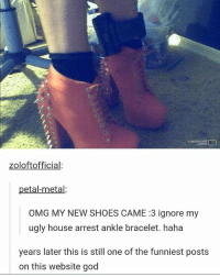 Just because you are under house arrest doesn't mean you don't need shoes 😅 Follow me for a daily cup of @____________coffee____________: carnerontO  zoloftofficial:  petal-metal:  OMG MY NEW SHOES CAME :3 ignore my  ugly house arrest ankle bracelet. haha  years later this is still one of the funniest posts  on this website god Just because you are under house arrest doesn't mean you don't need shoes 😅 Follow me for a daily cup of @____________coffee____________