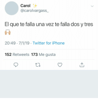 Iphone, Twitter, and Espanol: Carol  @carolvargass_  El que te falla una vez te falla dos y tres  20:49 7/1/19 Twitter for iPhone  152 Retweets 173 Me gusta 🤷‍♀️