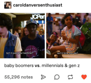 Tumblr, Millennials, and Time: caroldanversenthusiast  JCPen  Isn't it time you die?  Isn't it past your bedtime?  baby boomers vs. millennials & gen z  55,296 notes Accurate.