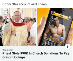 9gag, Church, and Friends: Carr  4:30 PM  Jake  Grindr Xtra account ain't cheap.  Onli  452 ft  S yeur  Se  NecngRea  Cha  Athletic guy  Sooking tor friends  Whos yso  Lcking tor bsonar  Maybev 0  mOww.Nood a orkeut prt  H  9gag.com  Priest Stole $98K In Church Donations To Pay  Grindr Hookups gay-irl:  gay_irl