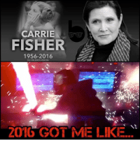 What I read vs my reaction. Never before have I so fully understood KyloRen's force tantrum. We've got less than 5 days left, 2016... don't make me force choke you. 😡: CARRIE  FISHER  1956-2016  IGIBLERD VISION  201G GOT ME LIKE... What I read vs my reaction. Never before have I so fully understood KyloRen's force tantrum. We've got less than 5 days left, 2016... don't make me force choke you. 😡