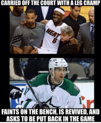 Miami Heat's Lebron James vs Dallas Stars' Rich Peverley!: CARRIED OFF THE COURTWITH ALEG CRAMP  nals  @NBAMEMES  FAINTSON THE BENCH, IS REVIVED, AND  ASKS TO BE PUTBACK IN THE GAME Miami Heat's Lebron James vs Dallas Stars' Rich Peverley!