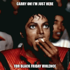 Funny Black Friday Memes (18 pics): CARRY ON! I'M JUST HERE  FOR BLACK FRIDAY VIOLENCE  SADANDUSEL ESS .COM Funny Black Friday Memes (18 pics)