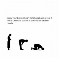 tahjjud ❤ islamforlife111: Carry your broken heart to tahajjud and reveal it  to the One who comforts and mends broken  hearts. tahjjud ❤ islamforlife111