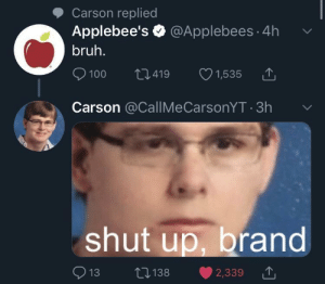 Banana: Carson replied  Applebee's @Applebees 4h  bruh.  L1.419  100  1,535  Carson @CallMeCarsonYT 3h  shut up, brand  L138  13  2,339 Banana