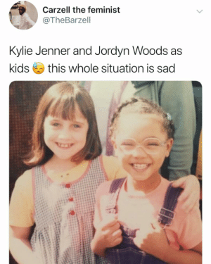 Funny, Kylie Jenner, and Matilda: Carzell the feminist  @TheBarzell  Kylie Jenner and Jordyn Woods as  kids this whole situation is sad Matilda 😭 (credit & consent: TW- TheBarzell)