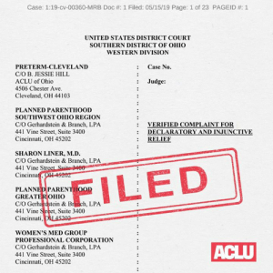 (W) BREAKING: ACLU just filed our lawsuit to challenge Ohio's abortion ban and stop it from ever going into effect.: Case: 1:19-cv-00360-MRB Doc #: 1 Filed: 05/15/19 Page: 1 of 23 PAGEID #: 1  UNITED STATES DISTRICT COURT  SOUTHERN DISTRICT OF OHIO  WESTERN DIVISION  : Case No.  PRETERM-CLEVELAND  C/O B. JESSIE HILL  ACLU of Ohio  4506 Chester Ave  : Judge:  Cleveland, OH 44103  PLANNED PARENTHOOD  SOUTHWEST OHIO REGION  C/O Gerhardstein & Branch, LPA  441 Vine Street, Suite 3400  Cincinnati, OH 45202  VERIFIED COMPLAINT FOR  DECLARATORY AND İNJUNCTIVE  : RELIE  :  SHARON LINER, M.D.  C/O Gerhardstein & Branch, LPA  441 Vine Str  Cincinna  PLANNEDPARENTHOOD  GREATEROHIO  C/O Gerhardstein & Branch, LPA  441 Vine Street, Suite 3400  Cincinnati  WOMEN'S MED GROUP  PROFESSIONAL CORPORATION  C/O Gerhardstein & Branch, LPA  441 Vine Street, Suite 3400  Cincinnati, OH 45202 (W) BREAKING: ACLU just filed our lawsuit to challenge Ohio's abortion ban and stop it from ever going into effect.