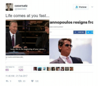 Cosmic justice.: casersatz  Follow  @casersatz  Life comes at you fast...  annopoulos resigns fro  Look, this is the beginning of your career...  RETWEETS LIKES  65  120  11:48 AM 21 Feb 2017  120  t 65 Cosmic justice.