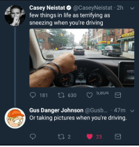 Caseyneistat: Casey Neistat@CaseyNeistat 2h  few things in life as terrifying as  sneezing when you're driving  WHOLESO  WHOLES  LO  9 181  t 630 5,804  Gus Danger Johnson @Gusb...-47m ﹀  Or taking pictures when you're driving.