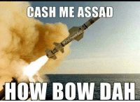 This really spangles my banners... 🚀🚀🚀🚀🚀🚀🚀🚀: CASH ME ASSAD  HOW BOW DAH This really spangles my banners... 🚀🚀🚀🚀🚀🚀🚀🚀