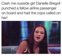 How bout that? 😂 (via: TMZ): Cash me ousside girl Danielle Bregoli  punched a fellow airline passenger  on board and had the cops called on  her!  memes How bout that? 😂 (via: TMZ)