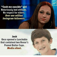"Bad, Funny, and Instagram: ""Cash me ousside'' girl  Notoriously bad attitude.  No respect for elders.  Over one million  Instagram followers.  Once opened a Lunchable  that contained two Reese's  Peanut Butter Cups.  Media silent.  CAPE meme funnymeme funny lol followme mayo autism hang nut hitlerdidnothingwrong aids cancer buttaids justshitmypants buttrape retardnation stopthenormies"