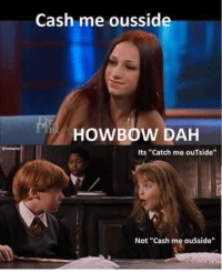 "What type of dull cunt would make this meme?: Cash me ousside  HOWBOW DAH  Its ""Catch me ouTside""  Not ""Cash me ousside"" What type of dull cunt would make this meme?"