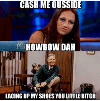 A beautiful day in the (neighbor) hood.: CASH ME OUSSIDE  HOWBOW DAH  LACINGUPMYSHOESYOU LITTLE BITCH A beautiful day in the (neighbor) hood.