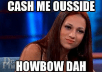 Sensation: Third in the ranking is Danielle Bregoli, the 14-year-old girl best known for her catchphrase, 'catch me outside', which she used publicly while on the Dr. Phil show  last year: CASH ME OUSSIDE  HOWBOW DAH Sensation: Third in the ranking is Danielle Bregoli, the 14-year-old girl best known for her catchphrase, 'catch me outside', which she used publicly while on the Dr. Phil show  last year