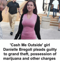 howbowdah: 'Cash Me Outside' girl  Danielle Bregoli pleads guilty  to grand theft, possession of  marijuana and other charges howbowdah