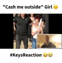 "Lmao, Memes, and Wshh: Cash me outside"" Girl  #Keys Reaction Me hating on @bhadbhabie 🙄 tf I do wrong in life 😂😂😂🤣🤣🤣🤣 Tag 2 people ! - Follow @keycomedy if viewing ! 🤣 - cashmeoutsidehowboutdat cashmeousside catchmeoutside drphil justjokes comedy funny hilarious viral WSHH lol lmao keysreaction"