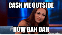 Cash Me Outside: CASH ME OUTSIDE  HOW BAH DAH  nemecrunch.com