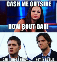 Herpes, Memes, and 🤖: CASH ME OUTSIDE  HOW BOUT DAH!  CAN I SHOOT HERP  NOT IN PUBLIC