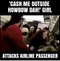 """Crazy, Memes, and Wtf: """"CASH ME OUTSIDE  HOW BOW DAH! GIRL  ATTACKS AIRLINE PASSENGER 😳😐😅 wtf FOLLOW 👉🏼 @_silver1_ ☑🍿 cashmeoutside rage crazy"""