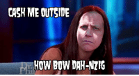 Time, A Matter, and How: CASH ME OUTSIDE  HOW BOW DAH-NZIG  T. it was only a matter of time  #danzigmemes