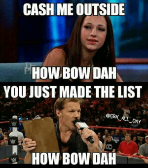 29 Hilarious WWE Memes | QuotesHumor.com: CASH ME OUTSIDE  HOW BOW DAH  YOU JUST MADE THE LIST  @CBK ALL DA  HOW BOW DAH 29 Hilarious WWE Memes | QuotesHumor.com