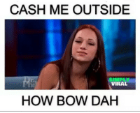 CASH ME OUTSIDE  VIRAL  HOW BOW DAH yamgramtv noharmdone deeznuts howboutdat