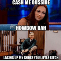 Memes, 🤖, and Mr Rodgers: CASH MEOUSSIDE  hi HOWBOW DAH  LACING UPMY SHOES YOU LITTLE BITCH Mr. Rodgers gonna beat yo ass! LIKE & TAG YOUR FRIENDS -------------------------LINK TO OUR SHIRTS IN MY BIO!!! ----------------- 🚨Partners🚨 😂@the_typical_liberal 🎙@too_savage_for_democrats 📣@the.conservative.patriot Follow me on twitter: iTweetRight Follow: @rightwingsavages Like us on Facebook: The Right-Wing Savages Follow my backup page @tomorrowsconservatives -------------------- conservative libertarian republican democrat gop liberals maga makeamericagreatagain trump followme tagsforlikes liberal american donaldtrump presidenttrump american 3percent patriotism maga usa america draintheswamp patriots nationalism sorrynotsorry politics patriot patriotic