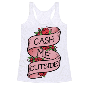 Cash Me Outside Tattoo - Keep it trill and fashionable with this cash me outside tattoo ribbon styled design. Perfect for lovers of trendy memes and  floral ribbon tattoo designs. Let the haters cash you ousside in this dope fashionable design.: CASH  OUTSIDE Cash Me Outside Tattoo - Keep it trill and fashionable with this cash me outside tattoo ribbon styled design. Perfect for lovers of trendy memes and  floral ribbon tattoo designs. Let the haters cash you ousside in this dope fashionable design.