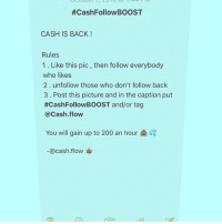 1. LIKE This Pic. Follow everyone that likes this pic 🐐💕 - 2. REPOST THIS PIC with CashFollowBoost and tag me @CASH.FLOW 🌹🌹 - 3. NO PRIVATE ACCOUNTS.. TRUST ME, IT WORKS. TRY IT ANYONE CAN JOIN ‼️‼️:  #CashFollow BOOST  CASH IS BACK  Rules  1. Like this pic, then follow everybody  who likes  2 unfollow those who don't follow back  3 Post this picture and in the caption put  #CashFollowBOOST and/or tag  Cash flow  You will gain up to 200 an hour  @cash flow 1. LIKE This Pic. Follow everyone that likes this pic 🐐💕 - 2. REPOST THIS PIC with CashFollowBoost and tag me @CASH.FLOW 🌹🌹 - 3. NO PRIVATE ACCOUNTS.. TRUST ME, IT WORKS. TRY IT ANYONE CAN JOIN ‼️‼️