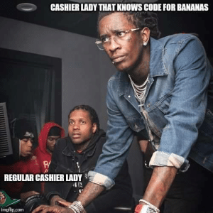 meirl by Latricc MORE MEMES: CASHIER LADY THAT KNOWS CODE FOR BANANAS  P/  REGULAR CASHIER LADY  imgflip.com meirl by Latricc MORE MEMES