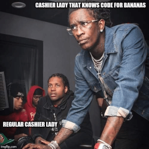 meirl by heavybear211 MORE MEMES: CASHIER LADY THAT KNOWS CODE FOR BANANAS  REGULAR CASHIER LADY  imgflip.com meirl by heavybear211 MORE MEMES