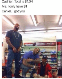 Funny, Memes, and 🤖: Cashier: Total is $1.04  Me: I only have $1  Cahier: I got you So funny 😂