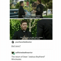 """Memes, 🤖, and Blood: Cass chumming with crowley.  They re hunting Lucifer Together.  That's right One's an angel, one's demon,  and apparently they solve crimes.  your favoriteedirector  Bad news?  v caffeinedeathwarrior  The return of Dean """"Jealous Boyfriend""""  Winchester. Oh yeah, one's a former knight of hell, the other addicted to demon blood and is apparently Lucifer's vessel, oh, and they're brothers that hunt and kill monsters together because that's how they were raised by their father, who sold his soul to the yellow-eyed demon named Azazel that killed his wife over his sons crib, but god's sister brought her back and shes a bitch"""