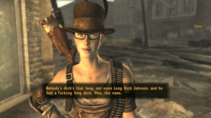 goatwishes: dunkhazard:  Fallout New Vegas is so good  for the longest time i thought this was a dril quote photoshopped in but its actually in the game : Cass  Nobody's dick's that long, not even Long Dick Johnson, and he  had a  fucking long dick. Thus, the name. goatwishes: dunkhazard:  Fallout New Vegas is so good  for the longest time i thought this was a dril quote photoshopped in but its actually in the game