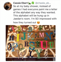 Follow @kalesalad for great memes: Cassie Ebert@cheeks_eb..  So at my baby shower, instead of  games I had everyone paint me a letter  of the alphabet any way they wanted.  This alphabet will be hung up in  Jaedan's room. I'm SO impressed with  how they turned out  aces Follow @kalesalad for great memes