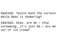 Memes, Ice Cream, and Back: Castiel *pulls back the curtain  while Dean is showering*  Castiel: Dean  are we stop  screaming, it's just me  are we  out of ice cream? Idk but like i send people snaps to communicate but i just get left on opened 🤷🏽♀️
