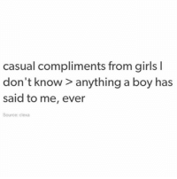 compliment a girl you don't know in the comments 🙌🙌🙌 (clexa-tumblr): casual compliments from girls l  don't know > anything a boy has  said to me, ever  Source: clexa compliment a girl you don't know in the comments 🙌🙌🙌 (clexa-tumblr)