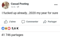 Irl, Me IRL, and For: Casual Posting  13 h.  I fucked up already, 2020 my year for sure  Commenter Partager  J'aime  05,6 K  41 746 partages me irl