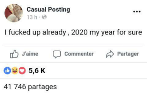 Dank, Memes, and Target: Casual Posting  13 h.  I fucked up already, 2020 my year for sure  Commenter Partager  J'aime  05,6 K  41 746 partages me irl by Mark_dawsom MORE MEMES