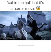 "Memes, 🤖, and Cat: ""cat in the hat' but it's  a horror movie  But Without  Edit: @mobjokes  FB PAKALUPAPITOOFFICIAL Would you watch this? 🤔😂 tag a friend you'd watch it with 👇🏻 (YT: But Without) Backup: @bitchpride"