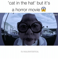 "Tag your friends ________ Follow @Crelube for more videos Follow @Crelube 😍 Follow @Crelube ❤ Follow @Crelube 👌🏽 Follow @Crelube 🔥: ""cat in the hat but it's  a horror movie  YT But out  FB: PAKALUPAPITOOFFICIAL Tag your friends ________ Follow @Crelube for more videos Follow @Crelube 😍 Follow @Crelube ❤ Follow @Crelube 👌🏽 Follow @Crelube 🔥"