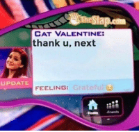 Home, Cat, and Next: CAT VALENTINE:  thank u, next  UPDATE  FEELING:  Home rnds